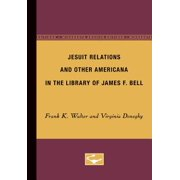 Jesuit Relations and Other Americana in the Library of James F. Bell