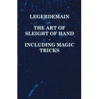 Legerdemain - The Art of Sleight of Hand - Including Magic Tricks