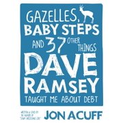 Gazelles, Baby Steps & 37 Other Things : Dave Ramsey Taught Me about Debt