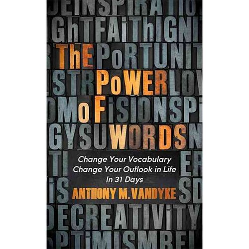 The Power of Words: Change Your Vocabulary Change Your Outlook in Life in 31 Days