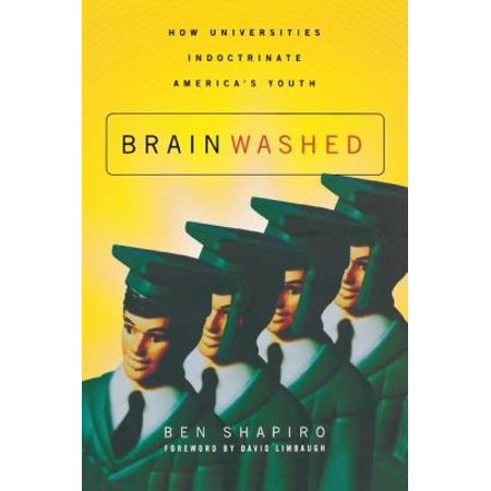 Brainwashed  How Universities Indoctrinate Americas Youth