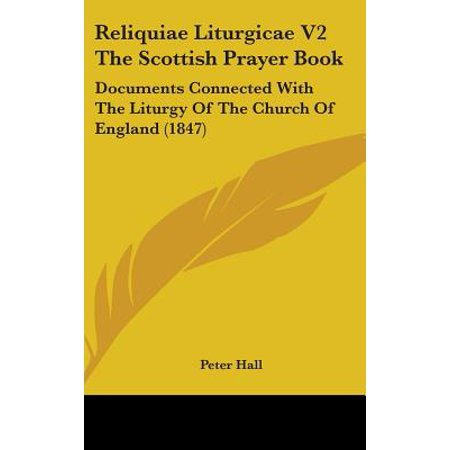 Reliquiae Liturgicae V2 the Scottish Prayer Book : Documents Connected with the Liturgy of the Church of England (1847)