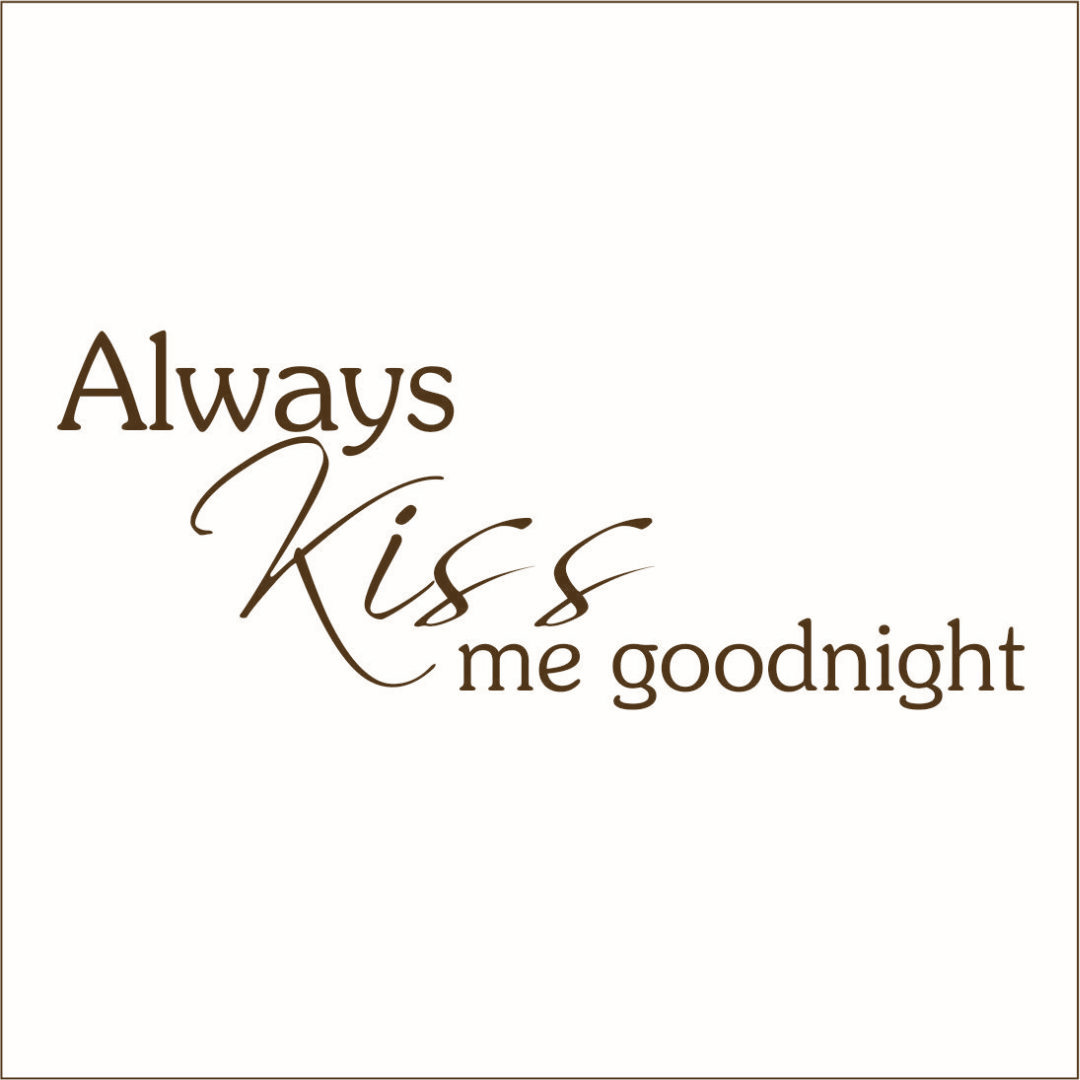 Always Kiss Me Goodnight #2 Vinyl Decal - Large
