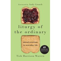 Liturgy of the Ordinary: Sacred Practices in Everyday Life (Hardcover)