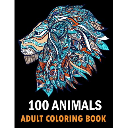100 Animals Adult Coloring Book : With Lions, Elephants, Owls, Horses, Dogs, Cats, and Many More! Stress Relieving Designs for Adults Relaxation Creative haven books (Paperback)