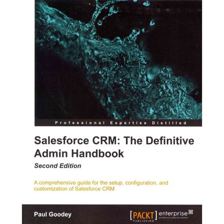 Salesforce Crm  The Definitive Admin Handbook  A Comprehensive Guide For The Setup  Configuration  And Customization Of Salesforce Crm