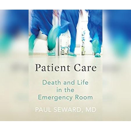 Patient Care: Death and Life in the Emergency Room (Audiobook)