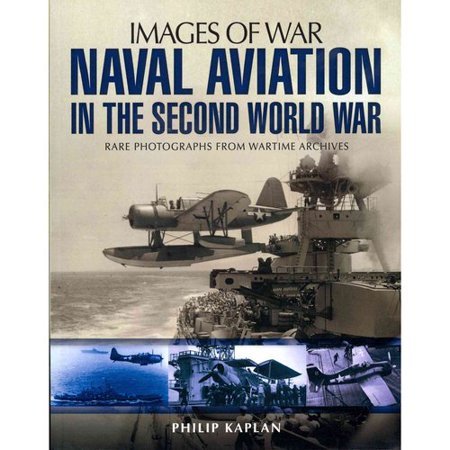 Naval Aviation in the Second World War: Rare Photographs Fropm Wartime Archives