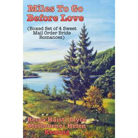 Miles To Go Before Love (Boxed Set of 4 Sweet Mail Order Bride Romances) - - Order Boxes Online