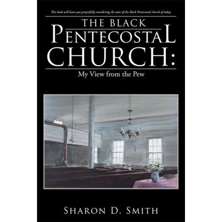 The Black Pentecostal Church: My View from the Pew - eBook ()