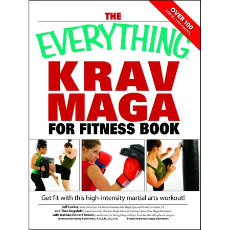 The Everything Krav Maga for Fitness Book : Get fit fast with this high-intensity martial arts workout