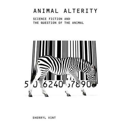 Animal Alterity: Science Fiction and the Question of the Animal by