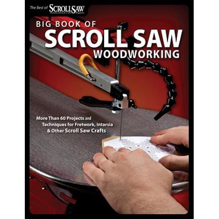Big Book of Scroll Saw Woodworking : More Than 60 Projects and Techniques for Fretwork, Intarsia & Other Scroll Saw
