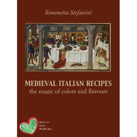 Medieval Italian Recipes - eBook (Easy Medieval Food Recipes For Kids)