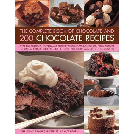 The Complete Book of Chocolate and 200 Chocolate Recipes : Over 200 Delicious, Easy-To-Make Recipes for Total Indulgence, from Cookies to Cakes, Shown Step by Step in Over 700 Mouthwatering Photographs](Chocolate Covered Popcorn Recipe)