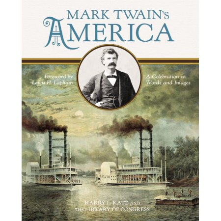 Mark Twains America   A Celebration In Words And Images