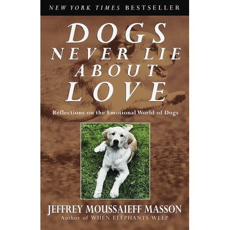 Dogs Never Lie About Love : Reflections on the Emotional World of