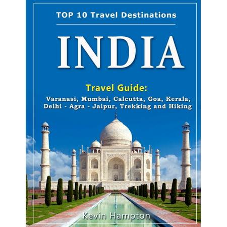 India Travel Guide : Varanasi, Mumbai, Calcutta, Goa, Kerala, Delhi - Agra - Jaipur, Trekking and Hiking