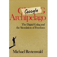 Google Archipelago: The Digital Gulag and the Simulation of Freedom (Hardcover)