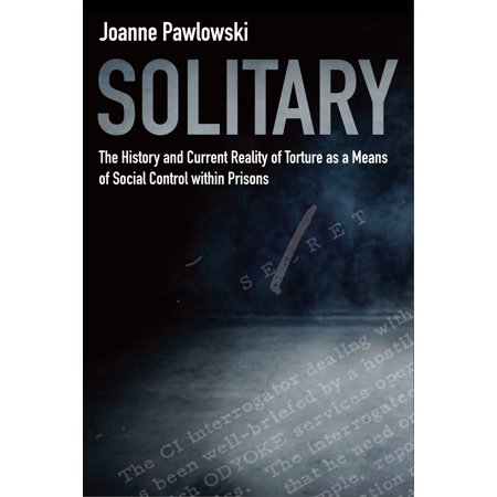 Current History - Solitary: The History and Current Reality of Torture as a Means of Social Control Within Prisons - eBook