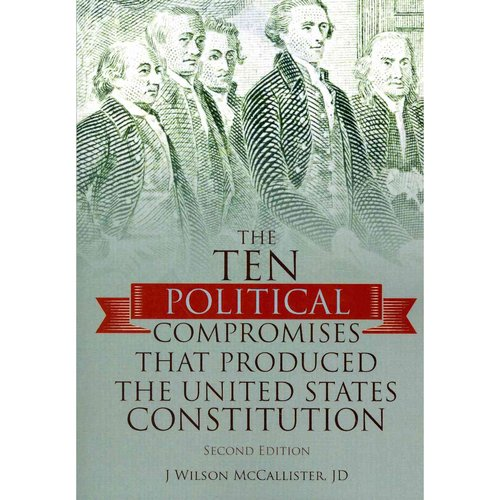 The Ten Political Compromises That Produced the United States Constitution