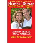 Heimat-Roman Sammelband Februar 2017: Vier Bergromane - eBook