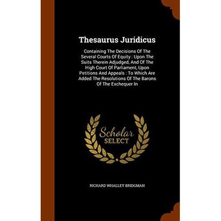 Thesaurus Juridicus: Containing the Decisions of the Several Courts of Equity: Upon the Suits Therein Adjudged, and of the High Court of Pa - image 1 de 1