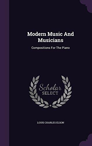 Modern Music and Musicians: Compositions for the Piano by