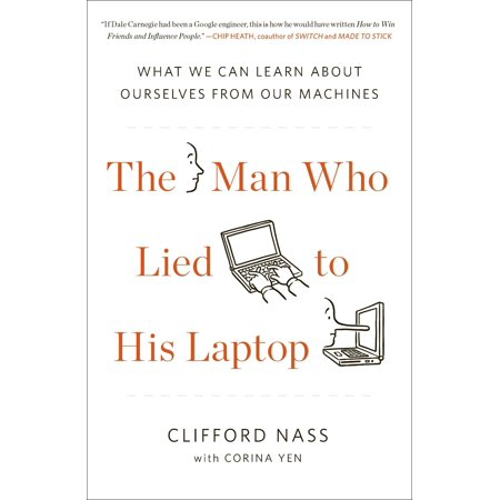 The Man Who Lied to His Laptop : What We Can Learn About Ourselves from Our (Best Way To Learn About Computers)