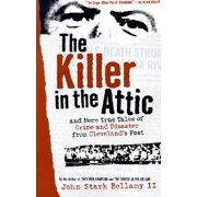 The Killer in the Attic : And More Tales of Crime and Disaster from Cleveland's Past