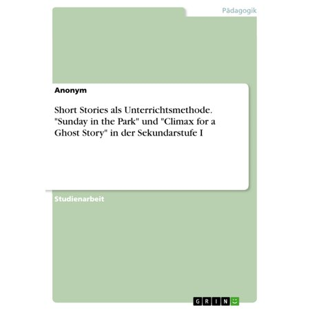 Short Stories als Unterrichtsmethode. 'Sunday in the Park' und 'Climax for a Ghost Story' in der Sekundarstufe I - (A Very Short Ghost Story In English)