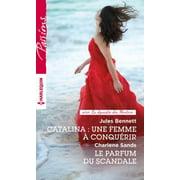 Catalina : une femme à conquérir - Le parfum du scandale - eBook