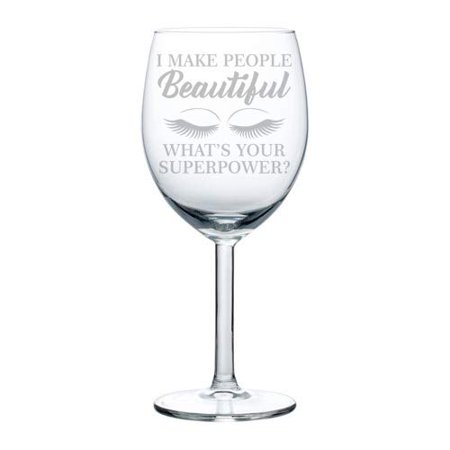 - Wine Glass Goblet Funny Lash Makeup Artist Esthetician I Make People Beautiful What's Your Superpower (10 oz)