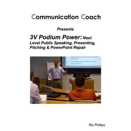 3V Podium Power: Next Level Public Speaking, Presenting, Pitching & PowerPoint Repair - eBook