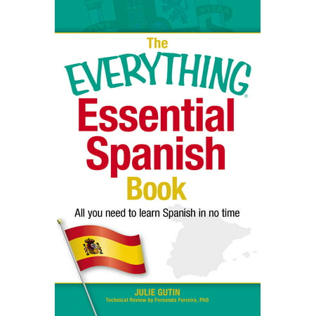 The Everything Essential Spanish Book : All You Need to Learn Spanish in No (Feeling Tired All The Time And No Energy)