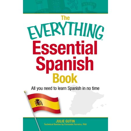The Everything Essential Spanish Book : All You Need to Learn Spanish in No Time