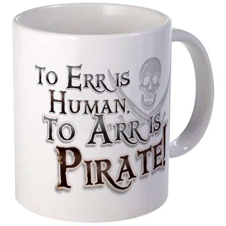 CafePress - To Arr Is Pirate! Funny Mug - Unique Coffee Mug, Coffee Cup CafePress - Pirate Mug