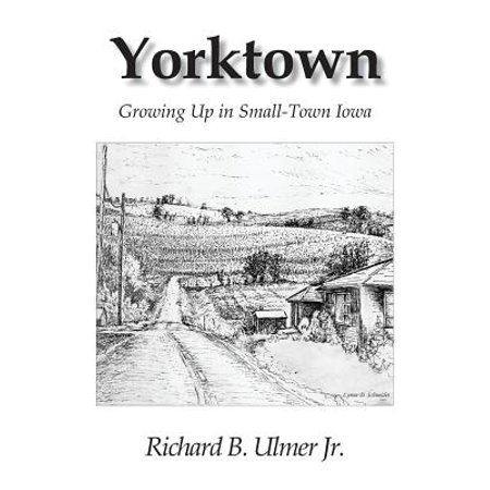 Yorktown : Growing Up in Small-Town Iowa