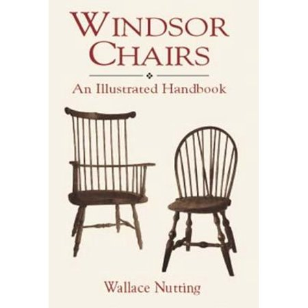 Windsor Chairs - eBook Profusely illustrated book  the first guide to understanding and interpreting the uniquely American Windsor  identifies over 100 different types of Windsor chairs and other furniture. Full-page photos of side chairs, armchairs, comb-backs, writing-arm chairs, babies' high-backs and low chairs, settees, love seats, stools, and tables.