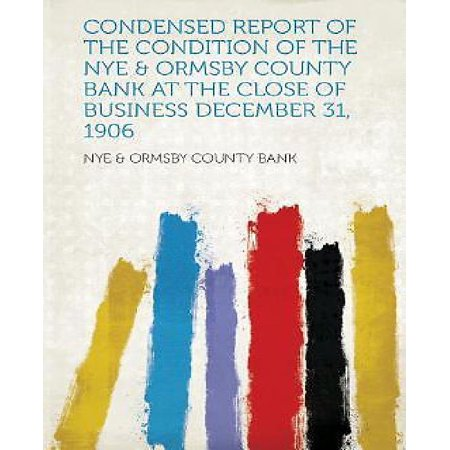 Condensed Report Of The Condition Of The Nye   Ormsby County Bank At The Close Of Business December 31  1906