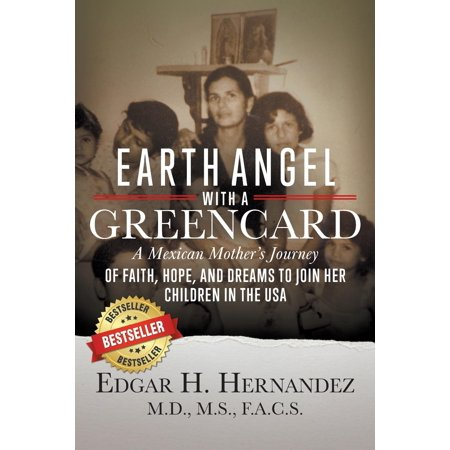 Earth Angel with a Green Card : One Mexican Woman's Journey of Faith, Hope, and Dreams to Join Her Children in the USA ()