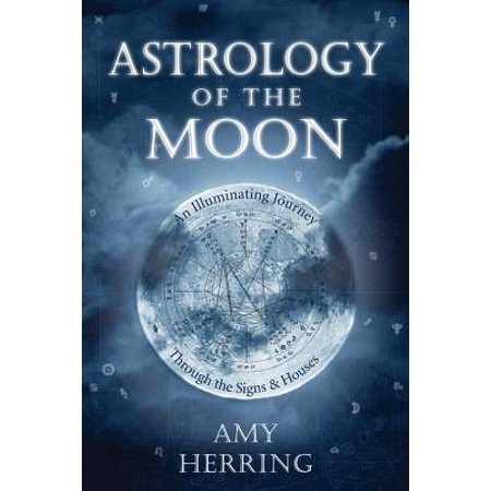 Astrology of the Moon : An Illuminating Journey Through the Signs and Houses ()