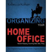 Organize Your Home Office (Record Keeping, Incoming Mail, Bills, Filing) - eBook