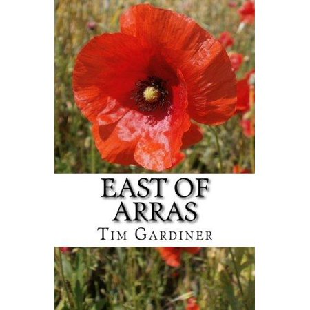 East Of Arras  The Story Of Private Charles Norman Gardiner