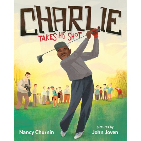 Charlie Takes His Shot : How Charlie Sifford Broke the Color Barrier in Golf