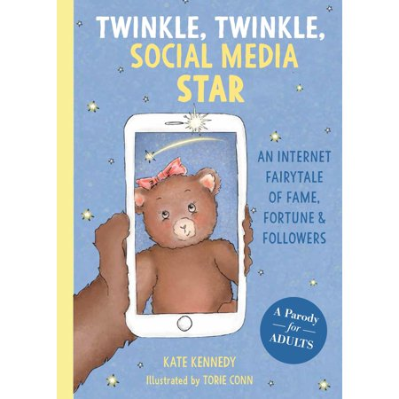 Twinkle, Twinkle, Social Media Star : An Internet Fairytale of Fame, Fortune and Followers for $<!---->