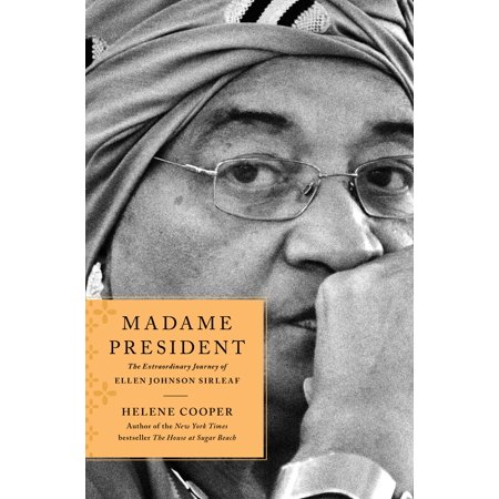 Madame President  The Extraordinary Journey Of Ellen Johnson Sirleaf