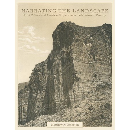 Narrating the Landscape : Print Culture and American Expansion in the Nineteenth