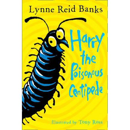 Harry the Poisonous Centipede : A Story to Make You Squirm. Lynne Reid Banks