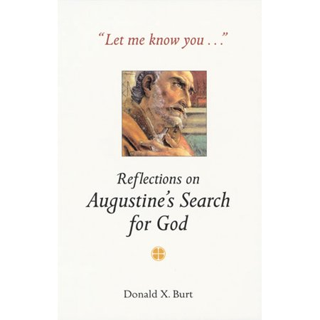 Let Me Know You . . . : Reflections on Augustine's Search for